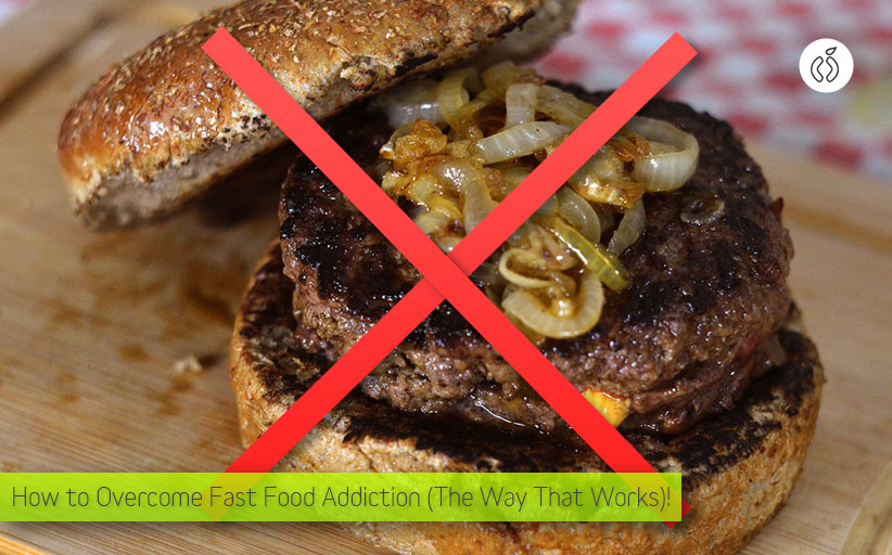How to Overcome Fast Food Addiction (The Way That Works)