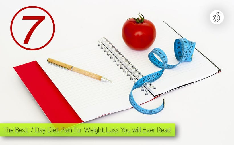 The Best 7 Day Diet Plan for Weight Loss You will Ever Read