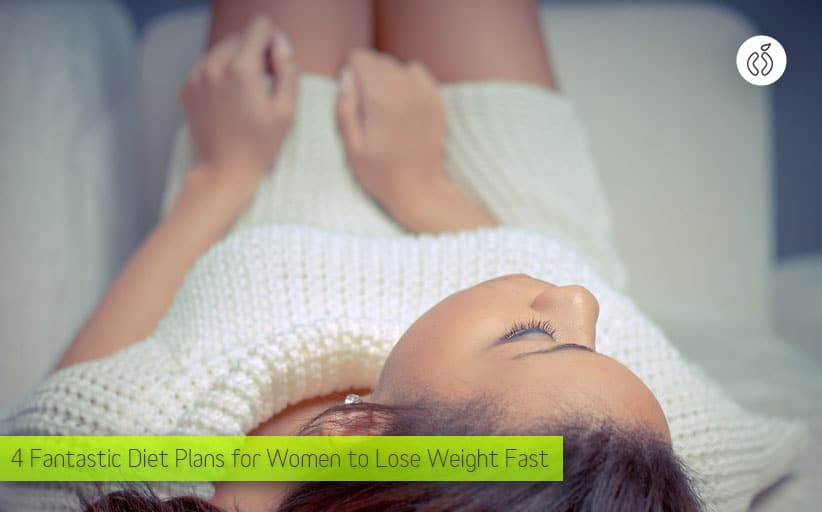 4 Fantastic Diet Plans for Women to Lose Weight Fast