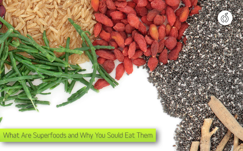 What Are Superfoods and Why You Should Eat Them