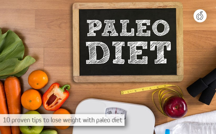 Top 10 Tips for Successful Weight Loss On a Paleo Diet